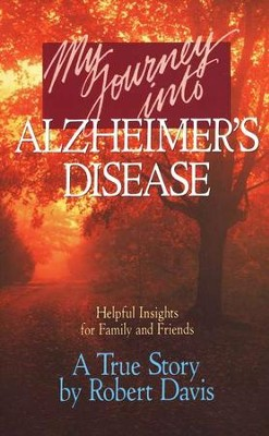 My Journey into Alzheimer's Disease: Helpful Insights for  Family and Friends  -     By: Robert Davis
