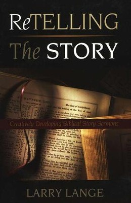 Retelling the Story: Creatively Developing Biblical Story Sermons  -     By: Larry Lange