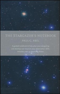 The Stargazer's Notebook: A structured notebook to help plan your stargazing  -     By: Paul G. Abel
