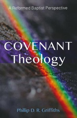Covenant Theology: A Reformed Baptist Perspective  -     By: Phillip D.R. Griffiths