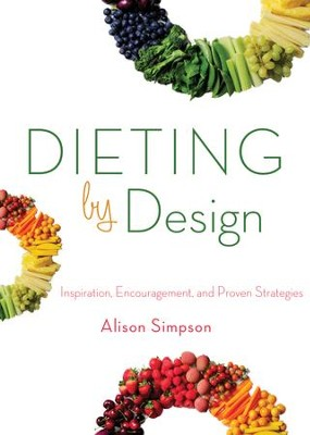 Dieting by Design: Inspiration, Encouragement, and Proven Strategies - eBook  -     By: Alison Simpson