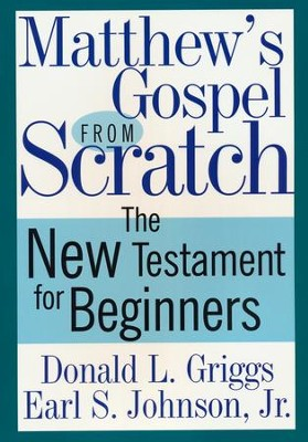 Matthew's Gospel from Scratch: The New Testament for Beginners  -     By: Donald L. Griggs, Earl S. Johnson Jr.