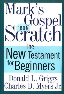 Mark's Gospel from Scratch: The New Testament for Beginners  -     By: Donald Griggs, Charles (Buz) Myers Jr.