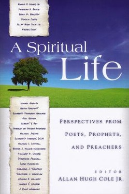 A Spiritual Life: Perspectives from Poets, Prophets, and Preachers  -     Edited By: Allan Hugh Cole Jr.     By: Allan Hugh Cole, Jr., ed.