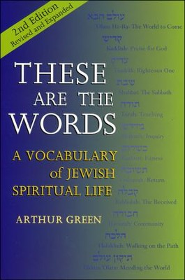 These Are the Words, 2nd Edition-Revised and Expanded: A Vocabulary of Jewish Spiritual Life (REV and Expanded)  -     By: Rabbi Arthur Green Ph.D.