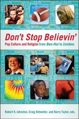 Don't Stop Believin': Pop Culture and Religion from Ben-Hur to Zombies  -     Edited By: Robert K. Johnston, Craig Detweiler, Barry Taylor     By: Robert K. Johnston, Craig Detweiler & Barry Taylor, eds.