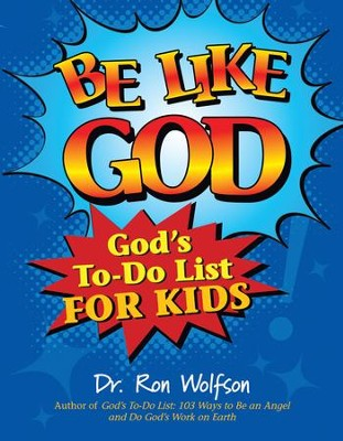 Be Like God: God's To: Do List For Kids  -     By: Dr. Ron Wolfson