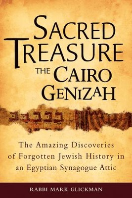 Sacred Treasure-The Cairo Genizah: The Amazing Discoveries of Forgotten Jewish History in an Egyptian Synagogue Attic  -     By: Rabbi Marc S. Glickman