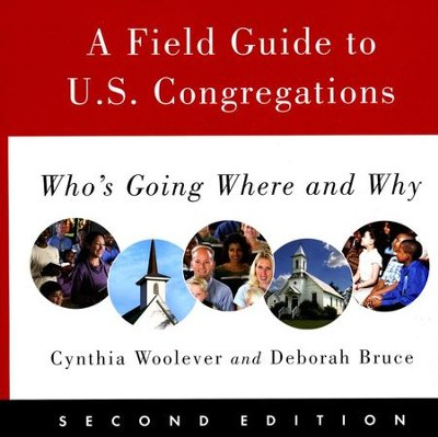 A Field Guide to U.S. Congregations, Second Edition: Who's Going Where and Why  -     By: Cynthia Woolever, Deborah Bruce