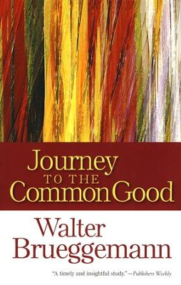 Journey to the Common Good  -     By: Walter Brueggemann