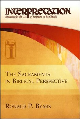 The Sacraments in Biblical Perspective: Interpretation: Resources for the Use of Scripture in the Church  -     By: Ronald P. Byars