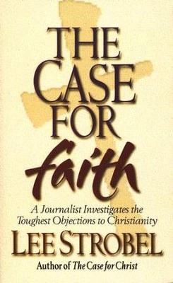 The Case for Faith: A Journalist Investigates the Toughest  Objections to Christianity (Mass Paperback)  -     By: Lee Strobel