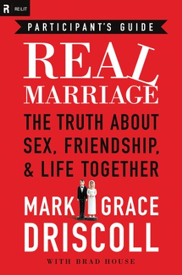 Real Marriage Participant's Guide: The Truth About Sex, Friendship, and Life Together - eBook  -     By: Mark Driscoll