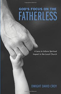 God's Focus on the Fatherless  -     By: Dwight David Croy