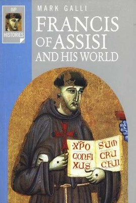 Francis of Assisi and His World   -     By: Mark Galli
