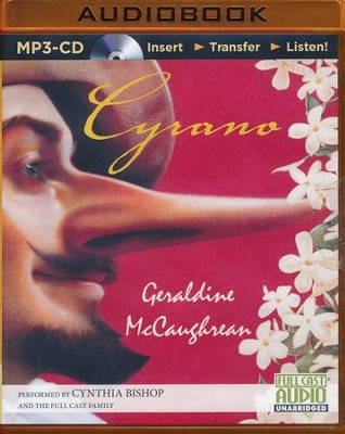 Cyrano - unabridged audiobook on CD  -     Narrated By: Cynthia Bishop, The Full Cast Family     By: Geraldine McCaughrean