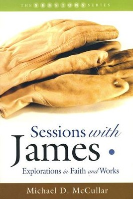 Sessions With James: Explorations in Faith and Works   -     By: Michael D. McCullar