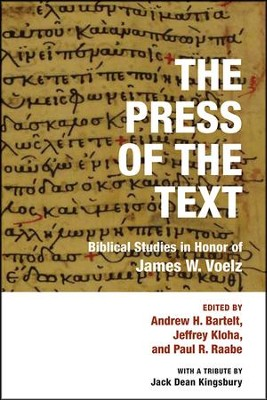 The Press of the Text: Biblical Studies in Honor of James W. Voelz  -