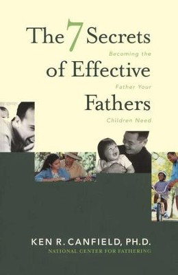 7 Secrets of Effective Fathers  -     By: Ken Canfield