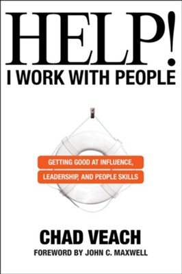 Help! I Work with People: Getting Good at Influence, Leadership, and People Skills  -     By: Chad Veach
