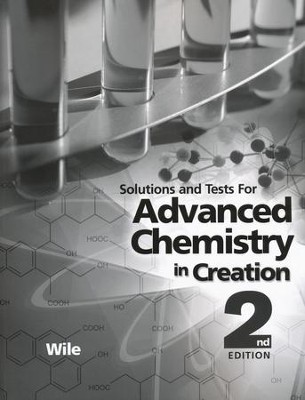 Advanced Chemistry in Creation 2nd Edition  Solutions Manual  -     By: Dr. Jay L. Wile
