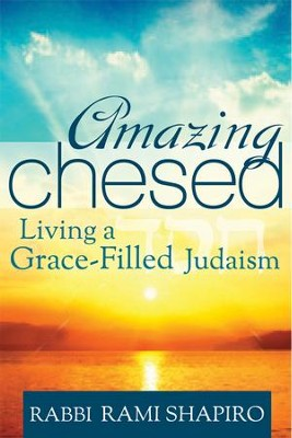 Amazing Chesed: Living a Grace: Filled Judaism  -     By: Rabbi Rami Shapiro