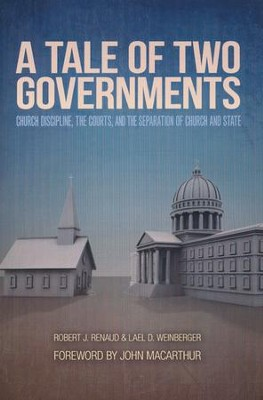 A Tale of Two Governments: Church Discipline, The Courts, and The Separation of Church and State  -     By: Robert J. Renaud, Lael D. Weinberger