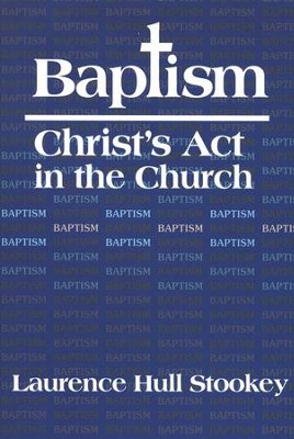 Baptism: Christ's Act in the Church   -     By: Laurence Hull Stookey