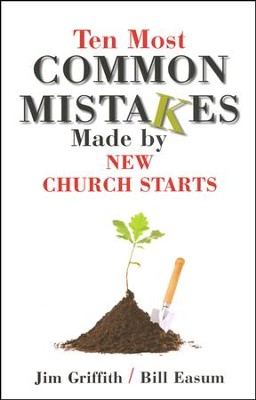Ten Most Common Mistakes Made by New Church Starts   -     By: Jim Griffith, Bill Easum