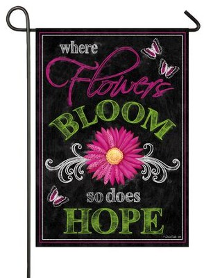 Where Flowers Bloom, So Does Hope Flag, Small  -     By: Victoria Hutto