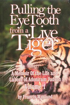 Pulling the Eye Tooth from a Live Tiger: Adoniram Judson Volume 1  -     By: Francis Wayland