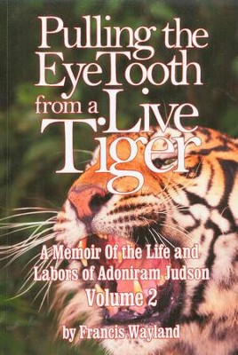 Pulling the Eye Tooth from a Live Tiger: Adoniram Judson Volume 2  -     By: Francis Wayland
