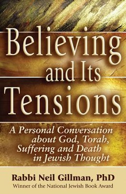 Believing and Its Tensions: A Personal Conversation about God, Torah, Suffering and Death in Jewish Thought  -     By: Rabbi Neil Gillman