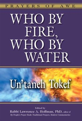 Who By Fire, Who By Water: Un'Taneh Tokef  -     Edited By: Rabbi Lawrence A. Hoffman     By: Edited by Rabbi Lawrence A. Hoffman