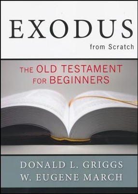 Exodus from Scratch: The Old Testament for Beginners  -     By: Donald L. Griggs, W. Eugene March