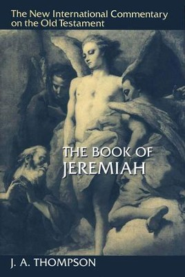 The Book of Jeremiah: New International Commentary on the Old Testament [NICOT]  -     By: J.A. Thompson