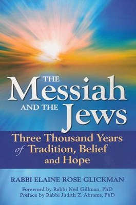 The Messiah and the Jews: Three Thousand Years of Tradition, Belief and Hope  -     By: Rabbi Elaine Glickman