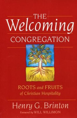 The Welcoming Congregation: Roots and Fruits of Christian Hospitality  -     By: Henry G. Brinton, William H. Willimon
