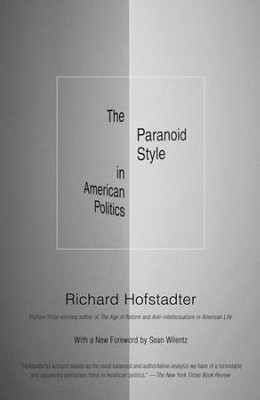 The Paranoid Style in American Politics - eBook  -     By: Richard Hofstadter, Sean Wilentz