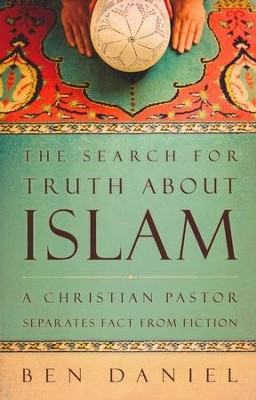 The Search for Truth about Islam: A Christian Pastor Separates Fact from Fiction  -     By: Ben Daniel