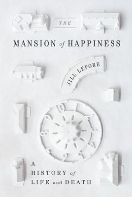 The Mansion of Happiness: A History of Life and Death - eBook  -     By: Jill Lepore