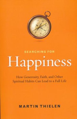 Searching for Happiness: How Generosity, Faith, and Other Spiritual Habits Can Lead to a Full Life  -     By: Martin Thielen