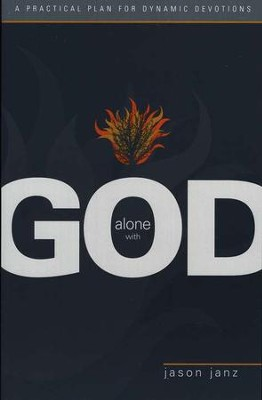 Alone with God: A Practical Plan for Dynamic Devotions   -     By: Jason Janz