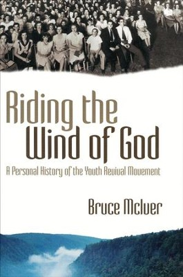 Riding the Wind of God: A Personal History of the Youth Revival Movement  -     By: Bruce McIver