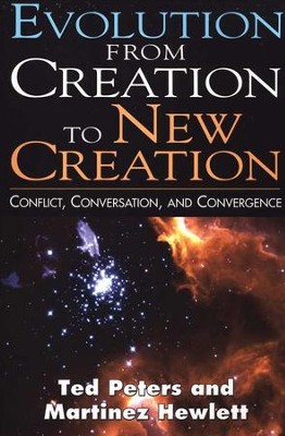 Evolution from Creation to New Creation: Conflict, Conversation and Convergence  -     By: Ted Peters, Martinez Hewlett