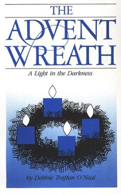 The Advent Wreath: A Light in the Darkness   -     By: Debbie Trafton O'Neal