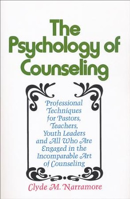 The Psychology of Counseling: Professional Techniques for Pastors, Teachers, Youth Leaders, and All Who Are Engaged in the Incomparable Art of Couns  -     By: Clyde M. Narramore
