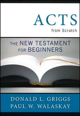 Acts from Scratch: The New Testament for Beginners  -     By: Donlad L. Griggs, Paul W. Walasky