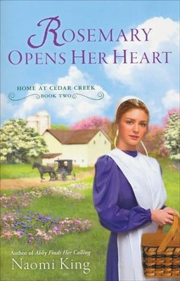 Rosemary Opens Her Heart, Home at Cedar Creek Series #2   -     By: Naomi King