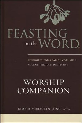 Feasting on the Word Worship Companion: Liturgies for Year A,  Volume 1  -     By: Kimberly Bracken Long